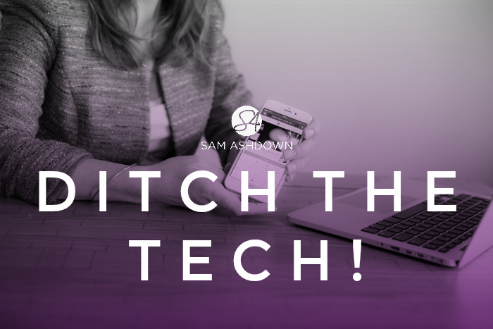 Ditch the Tech!