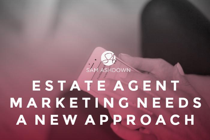 Estate Agent Marketing needs a new approach