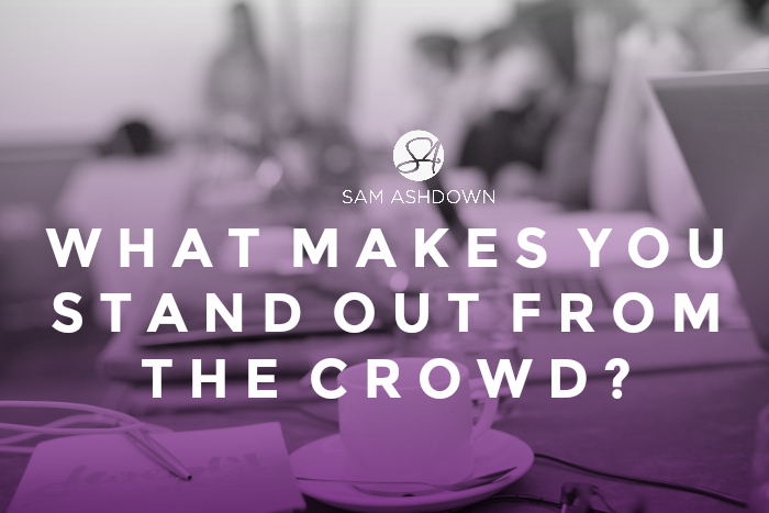 What makes you stand out from the crowd?