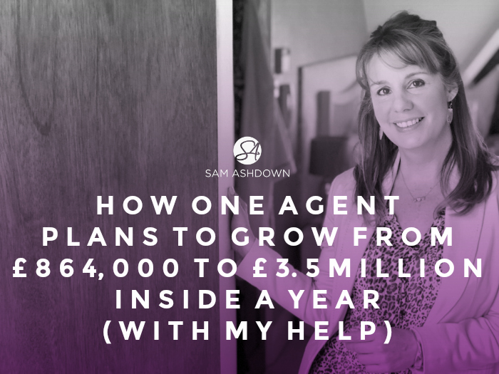 How one agent plans to grow from £864,000 to £3.5 million inside a year (with my help)