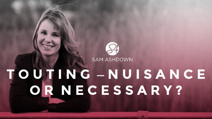 Touting – Nuisance or Necessary?