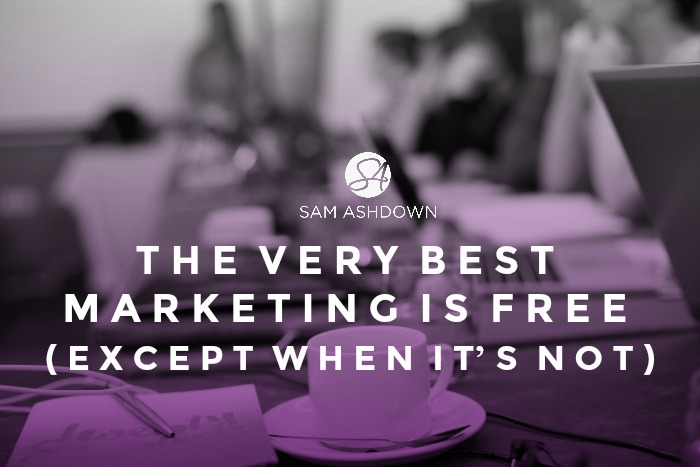 The very best marketing is free (except when it's not)