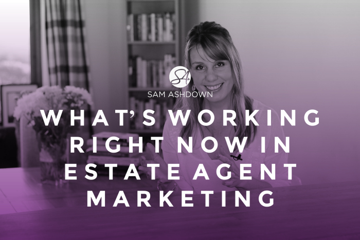 What's working right now in estate agent marketing