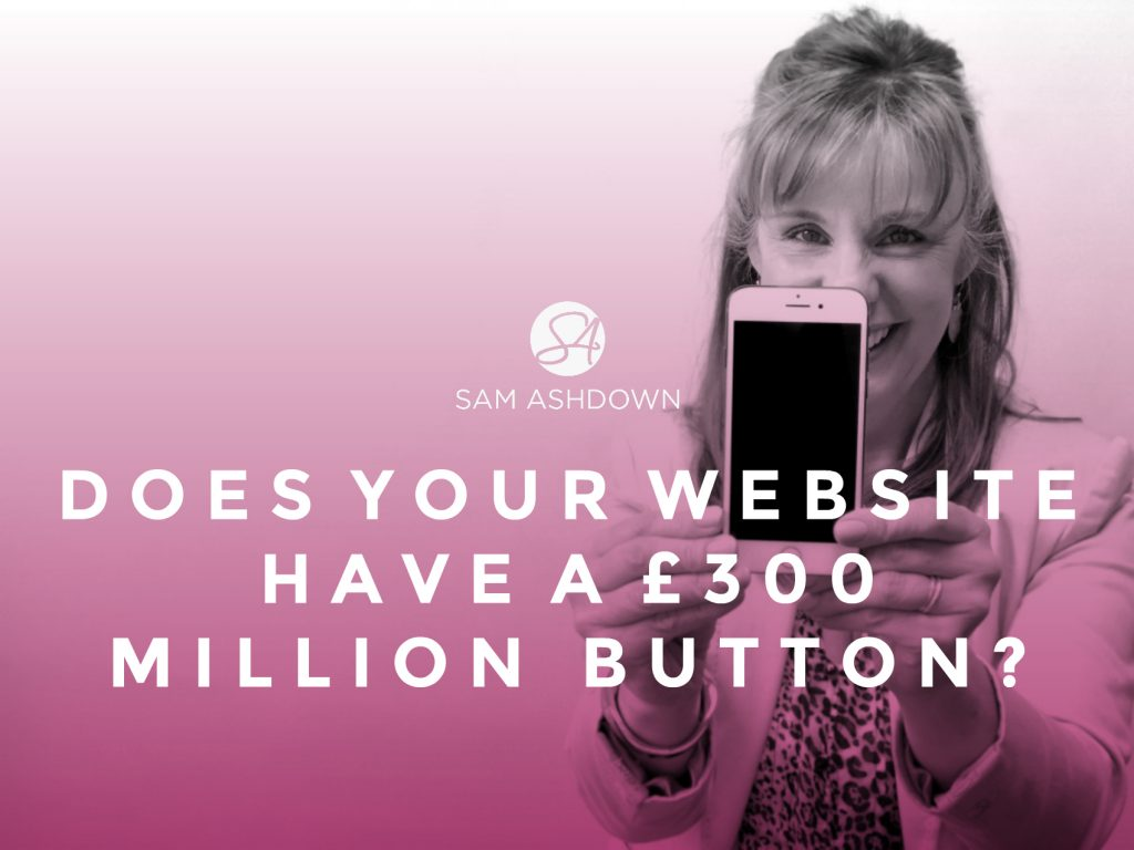 Does Your Website Have a £300 million button?