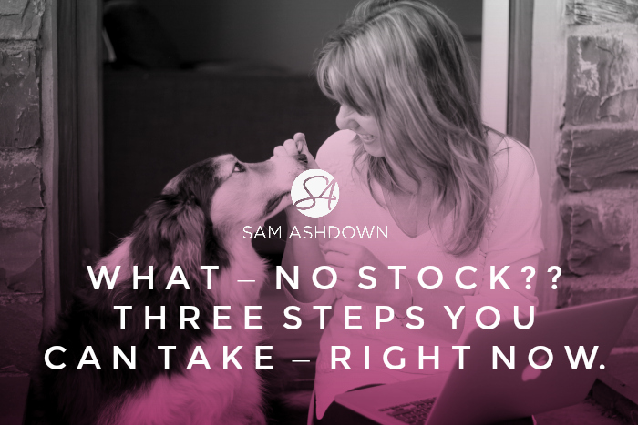 What - No Stock?? Three steps you can take - right NOW.