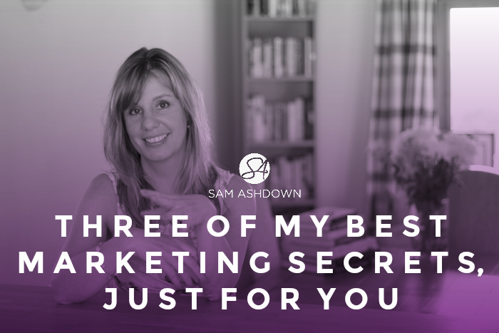 Three of my BEST marketing secrets, just for you