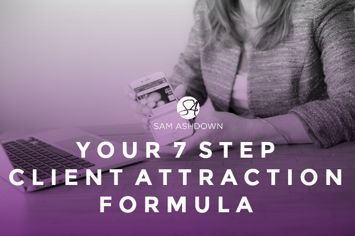 YOUR 7 STEP CLIENT ATTRACTION FORMULA