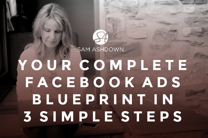Your Complete Facebook Ads Blueprint in 3 Simple Steps
