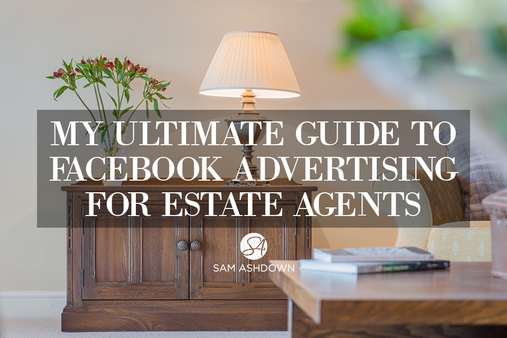 My ultimate guide to Facebook advertising for estate agents