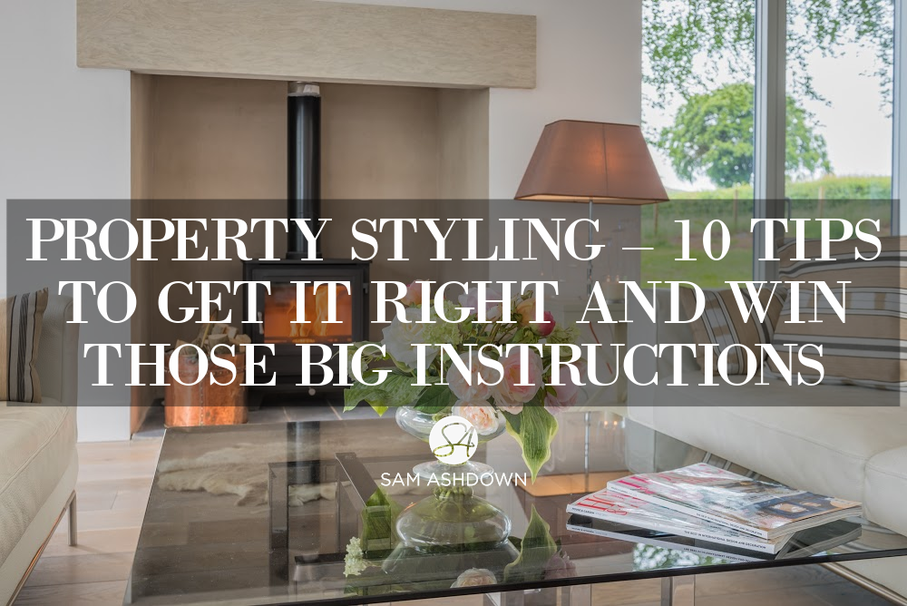 Property Styling – 10 tips to get it right and win those big instructions blogpost for estate agents by Sam Ashdown