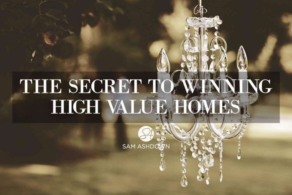 The secret to winning high value homes