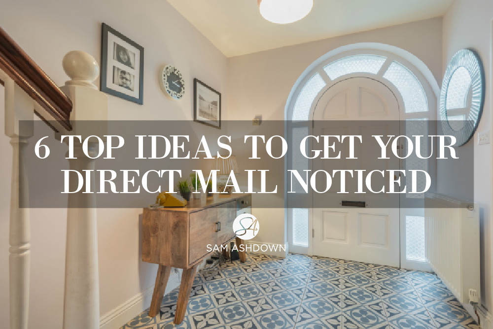 6 Top ideas to get your Direct Mail noticed blogpost for estate agents by Sam Ashdown