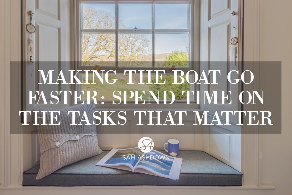 Making the boat go faster: spend time on the tasks that matter blogpost for estate agents by Sam Ashdown