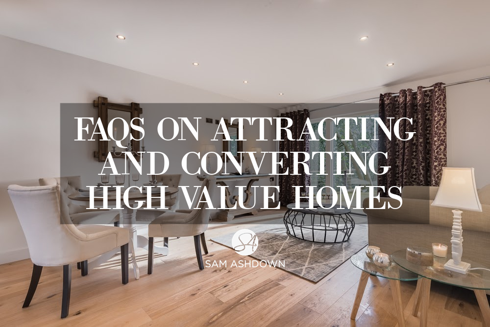 FAQs on attracting and converting high value homes blogpost for estate agents by Sam Ashdown