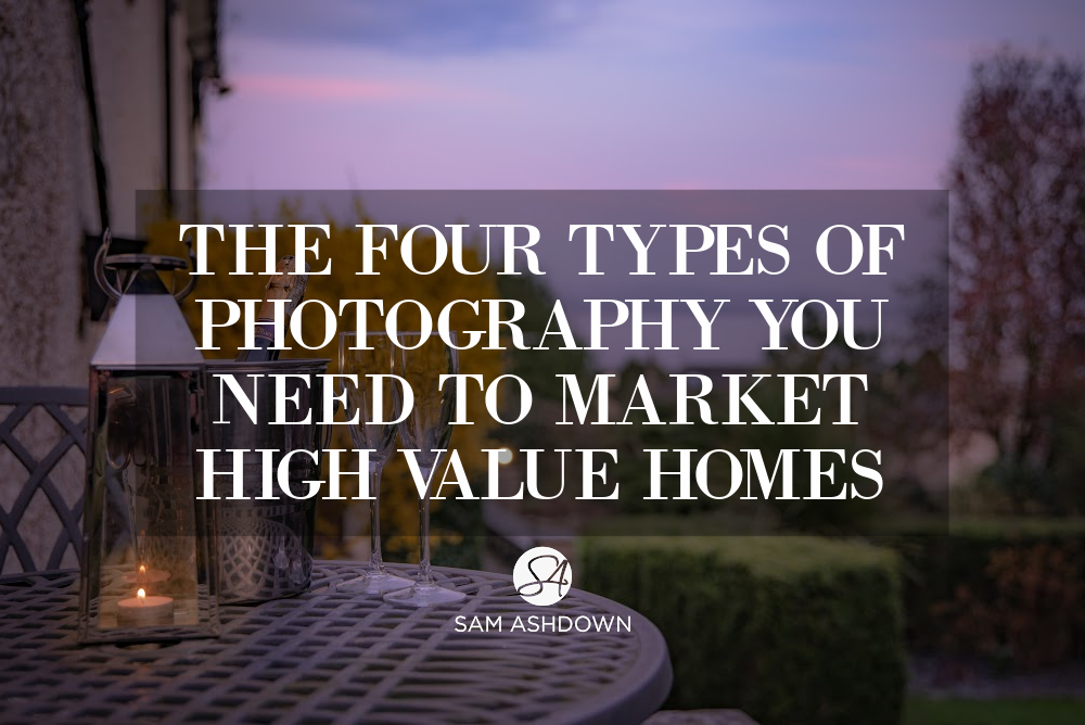 The four types of photography you need to market high value homes blogpost for estate agents by Sam Ashdown