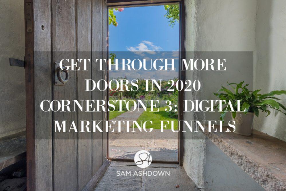 Get Through More Doors in 2020  CORNERSTONE 3: DIGITAL MARKETING FUNNELS
